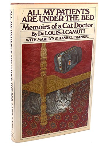 All My Patients Are Under The Bed: Memoirs of a Cat Doctor: Camuti