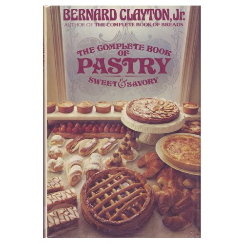 The Complete Book of Pastry, Sweet and Savory (0671242768) by Clayton, Bernard