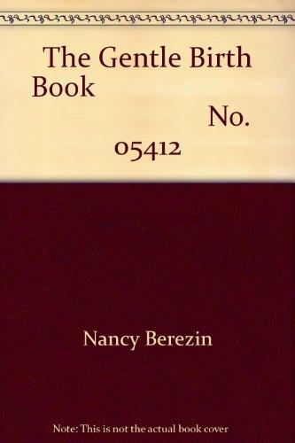 The Gentle Birth Book: Nancy Berezin; John