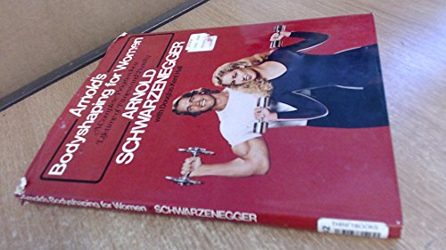 Arnold's Bodyshaping for Women: A Complete Program for a Lifetime of Fitness and Beauty