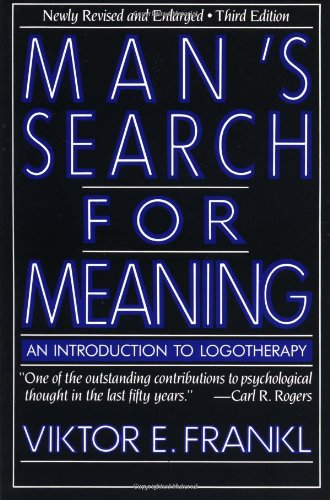 Man's Search for Meaning: An Introduction to Logotherapy.