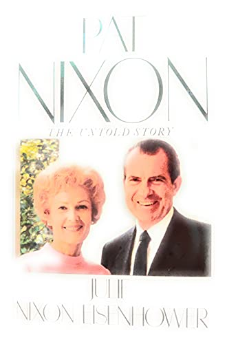 Pat Nixon THe Untold Story (Signed By Pat Nixon): Julie Nixon Eisenhower