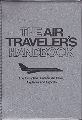 9780671245467: The Air traveler's handbook: The complete guide to air travel, airplanes, and airports (A Fireside book)