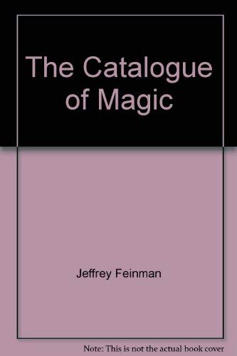 The Catalogue of Magic: Everything about magic, from a $1 pack of trick cards to stage illusions ...