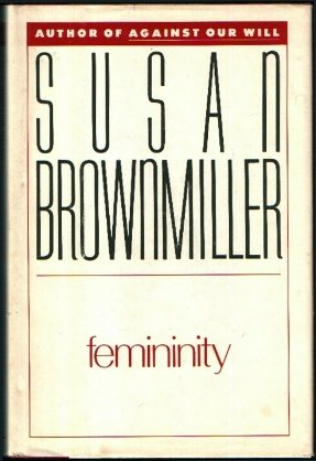 femininity by susan brownmiller essay Femininity, by susan brownmiller (fawcett/columbine, $795) this is brownmiller`s first book since ``against our will`` (1975), in which she made her.