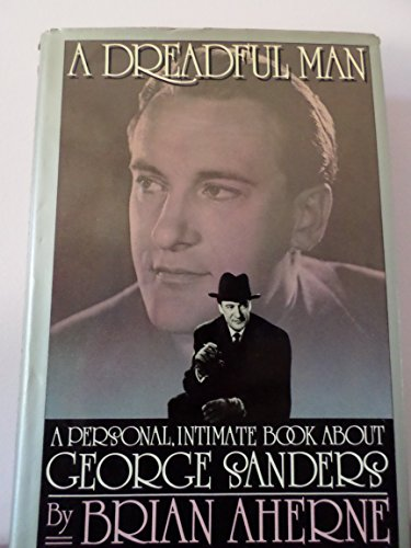 9780671247973: A Dreadful Man: A Personal Intimate Book About George Sanders