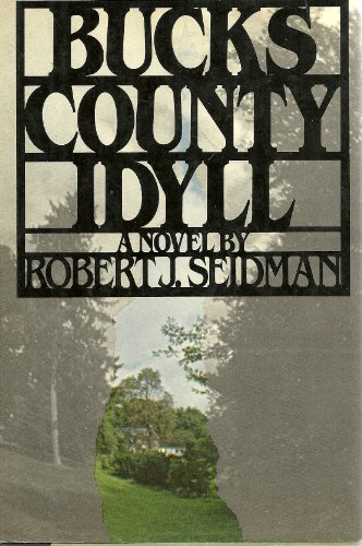 Bucks County Idyll: Seidman, Robert J.