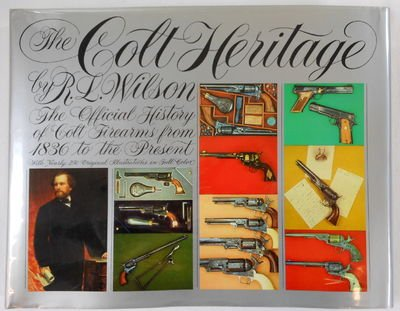 The Colt Heritage: The Official History of: Wilson, R.L.; Latham,