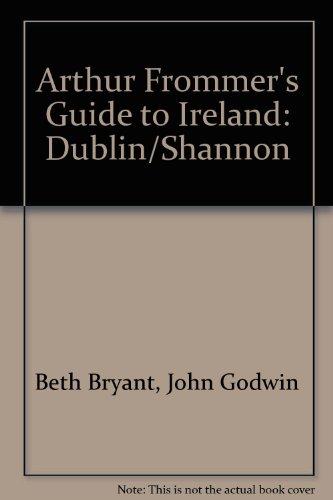 Arthur Frommer's Guide to Ireland: Dublin/Shannon: Bryant, Beth; Godwin, John
