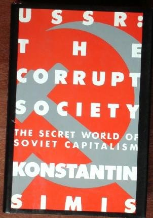 USSR--The Corrupt Society: The Secret World of Soviet Capitalism: Simis, Konstantin M.