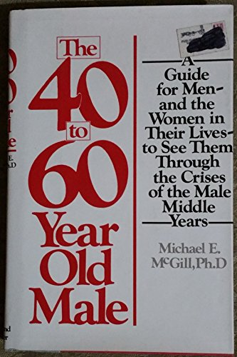9780671251338: The 40- To 60-Year Old Male: A Guide for Men--And the Women in Their Lives--To See Them Through the Crises of the Male Middle Years
