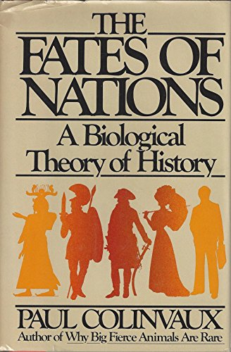 The Fates of Nations: A Biological Theory of History: Paul A. Colinvaux