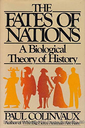 The Fates of Nations, A Biological Theory of History: Colinvaux, Paul A.