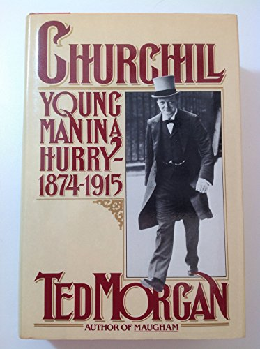 Churchill: Young Man in a Hurry 1874-1915: Morgan , Ted