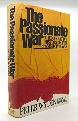 9780671253301: The passionate war: The narrative history of the Spanish Civil War, 1936-1939