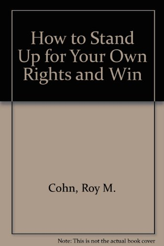 How to Stand Up for Your Own Rights and Win: Roy M. Cohn