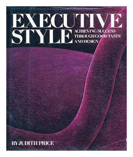 Executive Style: Achieving Success Through Good Taste and Design