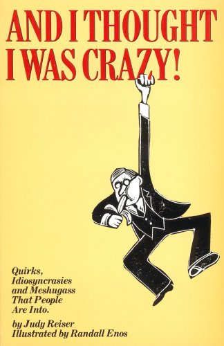 9780671253998: And I Thought I Was Crazy! Quirks, Idiosyncrasies and Meshugass That People Are Into