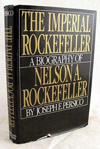 Imperial Rockefeller: A Biography of Nelson Rockefeller: Joseph Persico