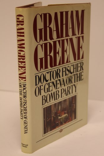 Doctor Fischer of Geneva or the Bomb: Greene, Graham