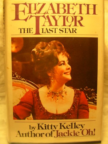 Elizabeth Taylor: The Last Star: Kitty Kelley