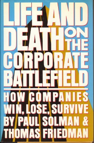 Life and Death on the Corporate Battlefield How Companies Win, Lose, Survive