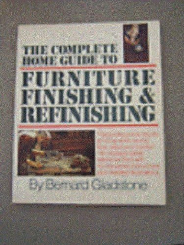 9780671256043: The Complete Home Guide to Furniture Finishing and Refinishing (A Fireside book)