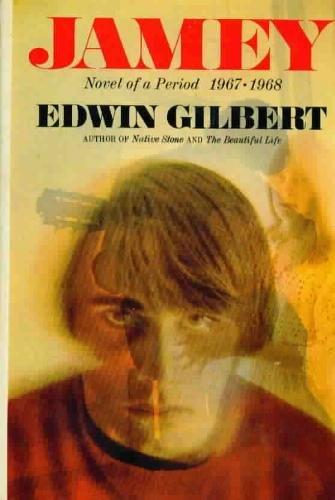 Jamey : Novel of a Period, 1967-1968: Edwin Gilbert