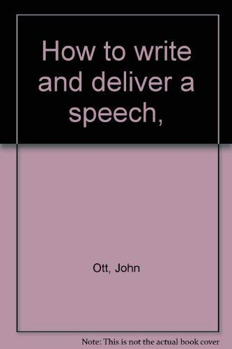 How to write and deliver a speech,: Ott, John