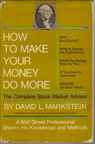 How to make your money do more;: The complete stock market adviser,: Markstein, David L