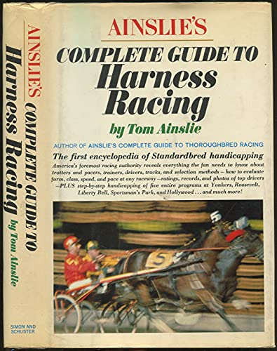 Ainslie's Complete Guide To Harness Racing: Tom Ainslie