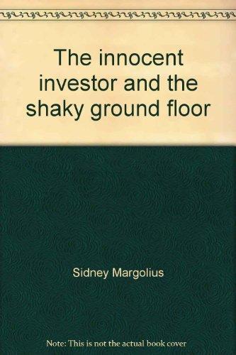 The Innocent Investor and the Shaky Ground Floor: Margolius, Sidney