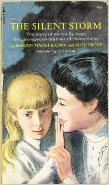 The Silent Storm:  The Story of Annie Sullivan, the Courageous Teacher of Helen Keller (0671296418) by Marion Marsh Brown; Ruth Crone