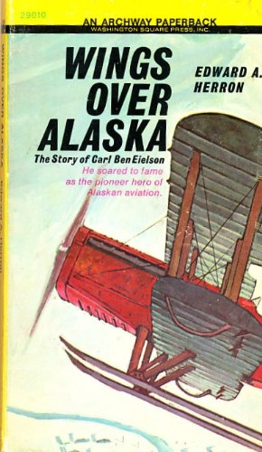 Wings Over Alaska: The Story of Carl Ben Eielson (Archway Paperback)