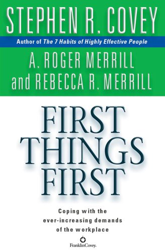 First Things First: Merrill, A. Roger; Covey, Stephen R.