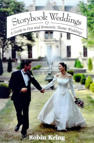 Storybook Weddings: A Guide to Fun and Romantic Theme Weddings: Kring, Robin A.