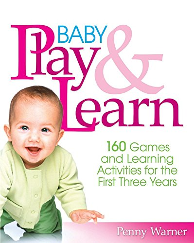 9780671316556: Baby Play and Learn: 160 Games and Learning Activities for the First Three Years