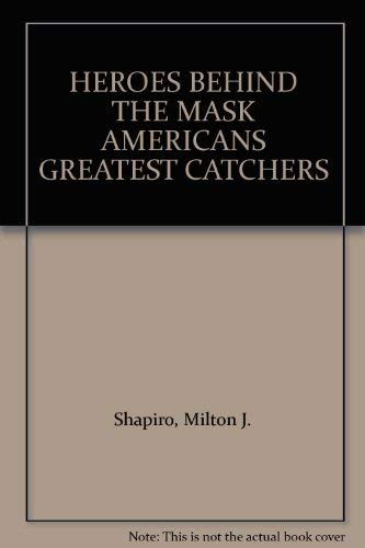 9780671320119: Heroes Behind the Mask: America's Greatest Catchers,
