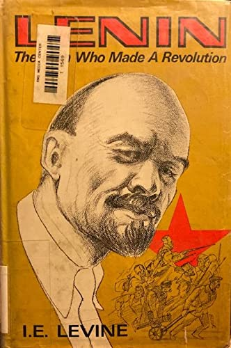 Lenin, the Man Who Made a Revolution: Israel E. Levine