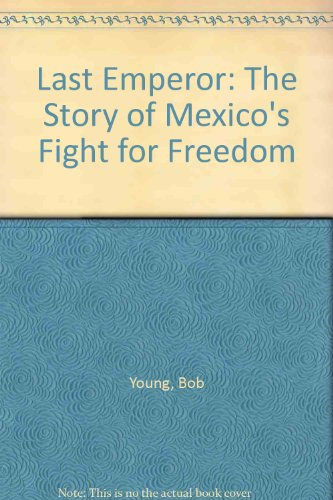 Last Emperor: The Story of Mexico's Fight for Freedom (0671321137) by Bob Young; Jan Young