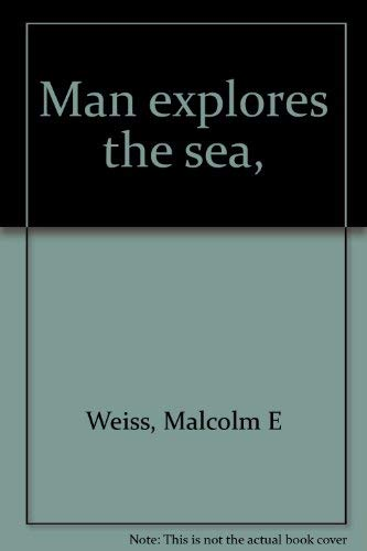 Man Explores the Sea: Weiss, Malcolm E.