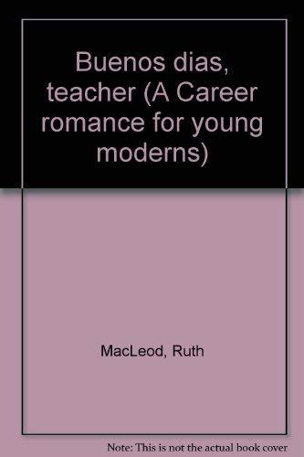 Buenos dias, teacher (A Career romance for young moderns): MacLeod, Ruth