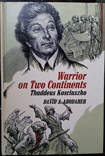 Warrior on Two Continents: Thaddeus Kosciuszko: Abodaher, David J.