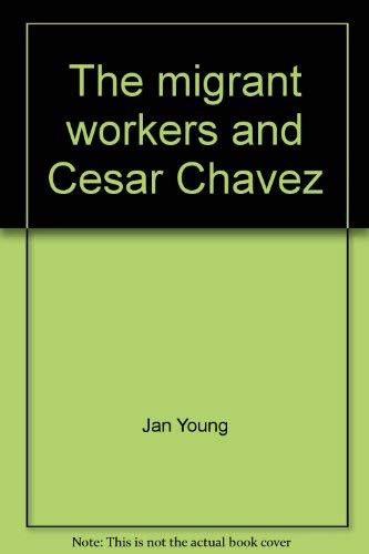 The Migrant Workers and Cesar Chavez: Young, Jan