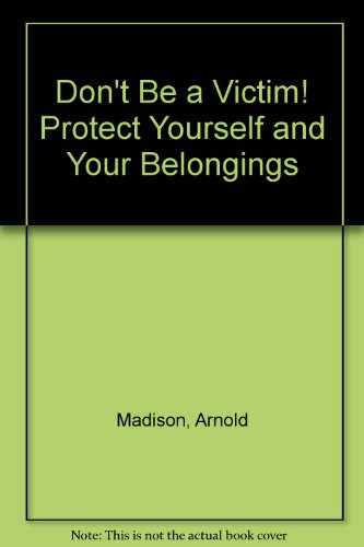 Don't Be a Victim! Protect Yourself and: Madison, Arnold, D'Amato,