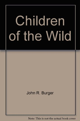 Children of the wild: Burger, John R