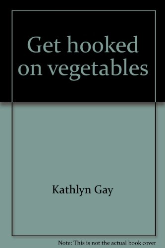 Get hooked on vegetables: Gay, Kathlyn