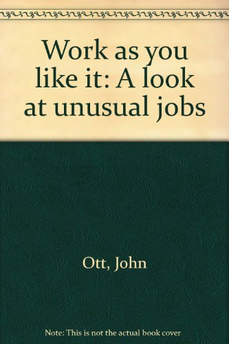 Work as you like it: A look at unusual jobs (9780671329044) by John Ott