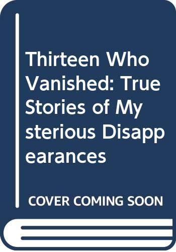 Thirteen Who Vanished: True Stories of Mysterious: Leroy Hayman