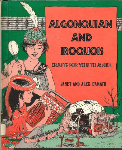 Algonquian and Iroquois Crafts for You to: D'Amato, Janet